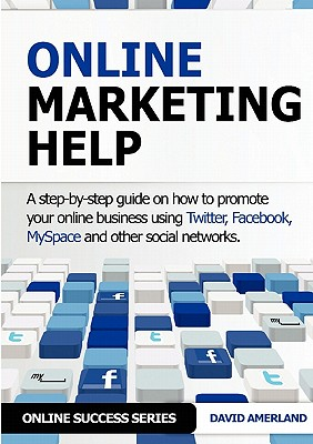 Online Marketing Help: How to Promote Your Online Business Using Twitter, Facebook, Myspace and Other Social Networks. by Amerland, David [Paperback]