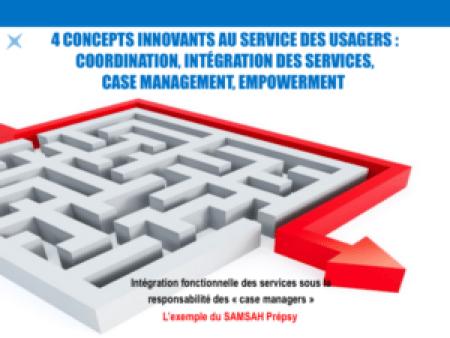 4 concepts innovants au service des usagers : Coordination, intégration des services, case management, empowerment