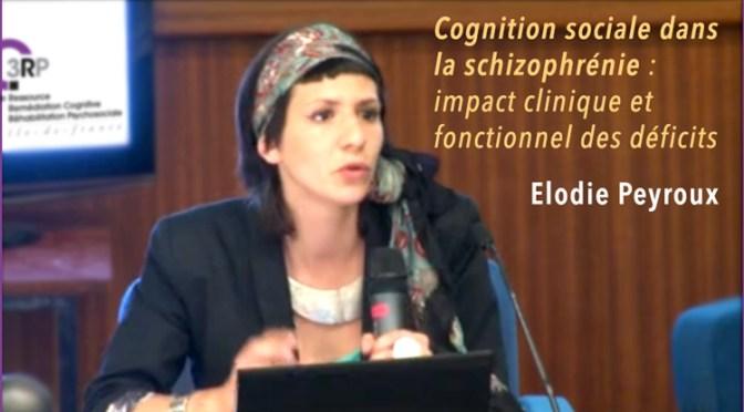 Elodie Peyroux : Cognition sociale dans la schizophrénie : impact clinique et fonctionnel des déficits