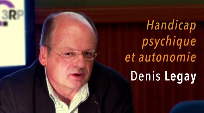 Handicap psychique et autonomie, par Denis Legay