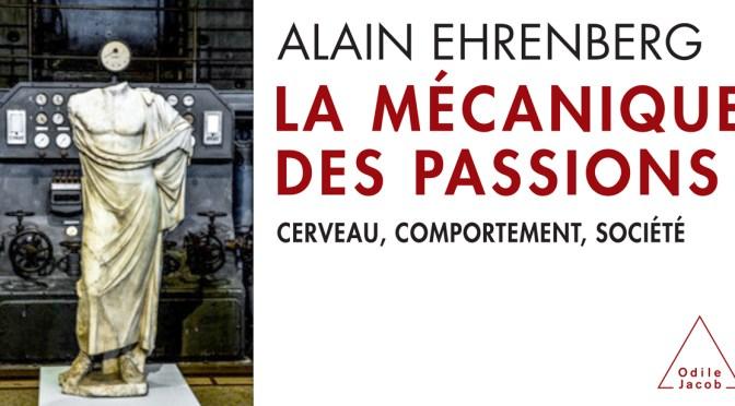 """Alain Ehrenberg, """"La Mécanique des passions"""","""