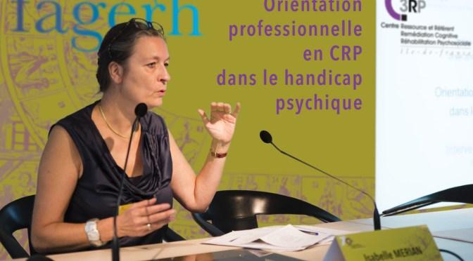 Orientation professionnelle en CRP dans le handicap psychique - Isabelle Mérian directrice FAGERH