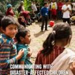 Communicating with Disaster-affected Children: A Case Study from the 2015 Nepal Earthquake Response (Plan International Report 2016)