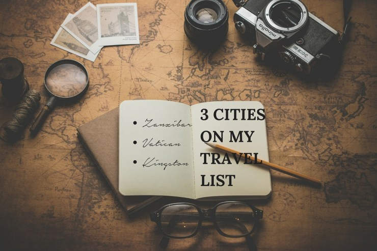 Travel 3 cities I want to visit