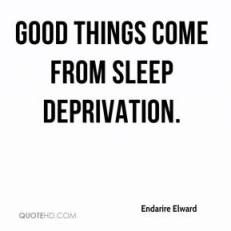 endarire-elward-quote-good-things-come-from-sleep-deprivation