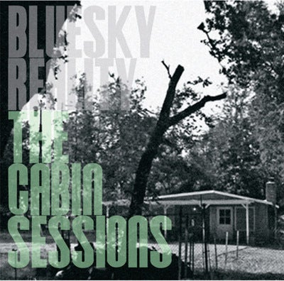 Blueskyreality - The Cabin Sessions (Deluxe Ed.)