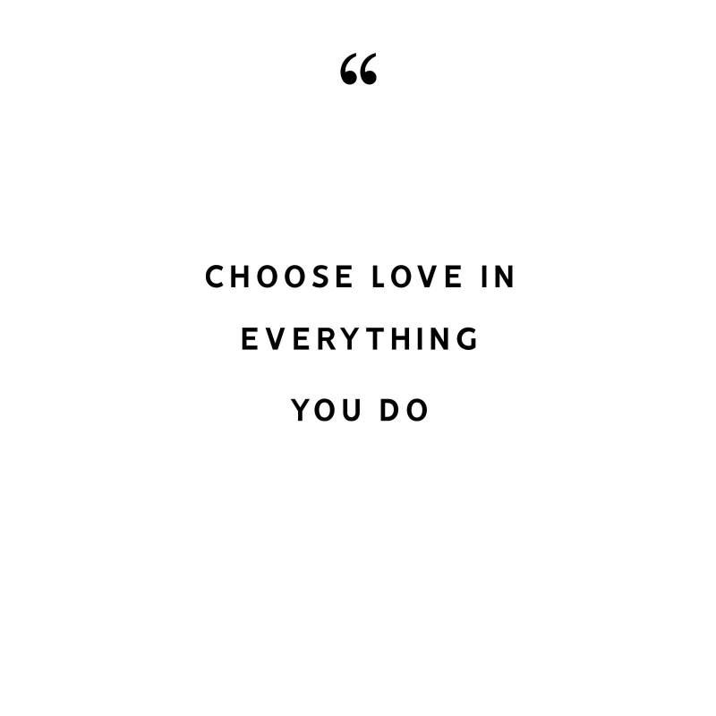 choose love in in everything you do