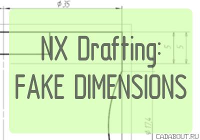 Fake Dimensions in NX Drafting