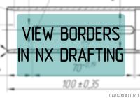 Display View Borders in NX Drafting