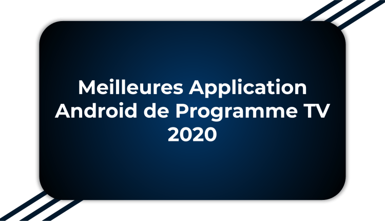 Meilleures application programme TV 2020