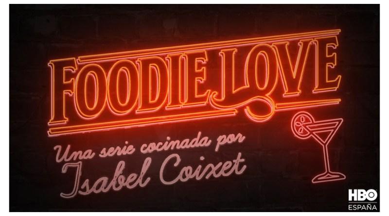 FOODIE LOVE, la primera serie de Isabel Coixet en HBO