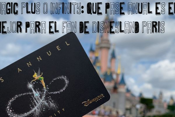 Magic Plus o Infinity: que pase anual es el mejor para el fan de 'Disneyland Paris'