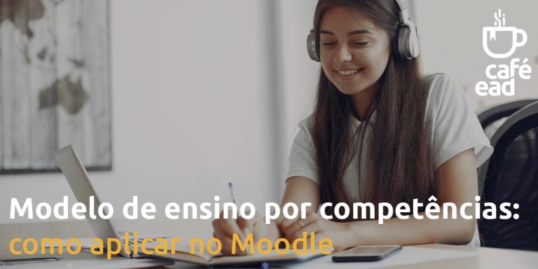 Café EAD - Modelo de ensino por competências: como aplicar no Moodle