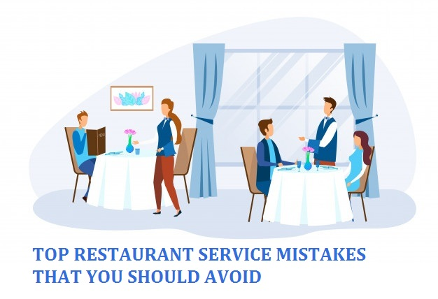 TOP RESTAURANT SERVICE MISTAKES THAT YOU SHOULD AVOID