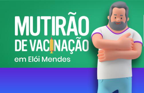 Prefeitura de Elói Mendes realizará um novo mutirão de vacinação