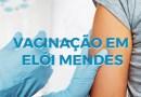 Vacinação em Elói Mendes continua nesta semana: Confira quem pode ser vacinado