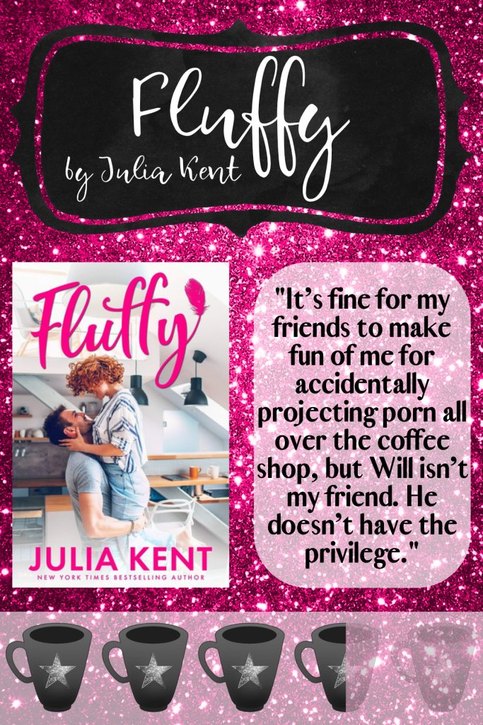 """It's fine for my friends to make fun of me for accidentally projecting porn all over the coffee shop, but Will isn't my friend. He doesn't have the privilege."" - Fluffy by Julia Kent"