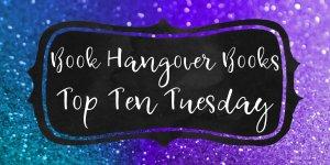 Book Hangover Books - Top Ten Tuesday