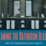taming the bathroom beast - bathroom organization