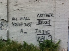 all in all just another brick in the wall.