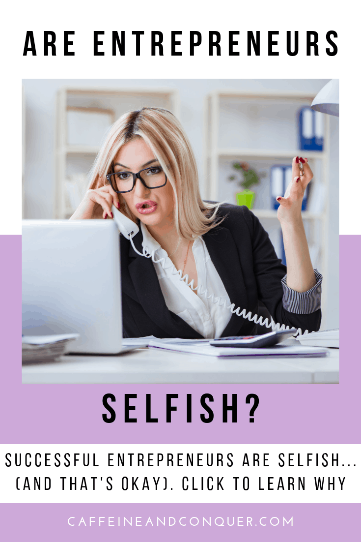 "A pinnable image of a young entrepreneur on the phone and text ""Are Entrepreneurs Selfish?"""
