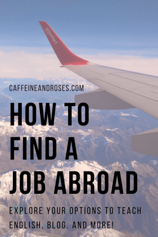 If you're trying to find a job abroad there are a lot of options, both in country and online. From teaching English to travel blogging, with a little creativity and a healthy dose of gumption you can make your new career living abroad. Check out How to Find a Job Abroad now on Caffeine and Roses
