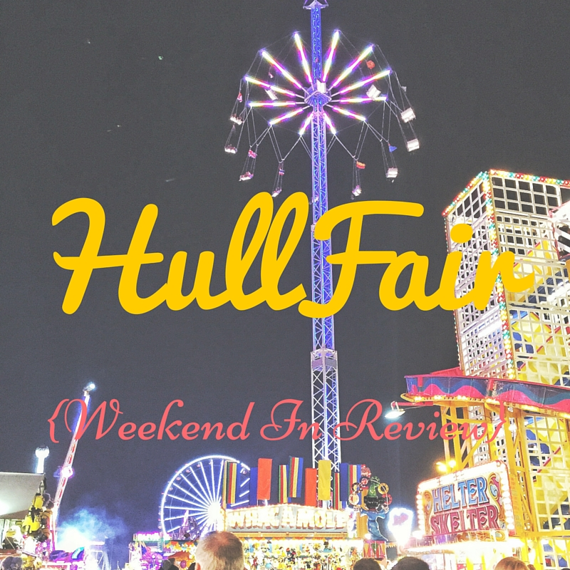 {Weekend in Review} Hull Fair Adventure