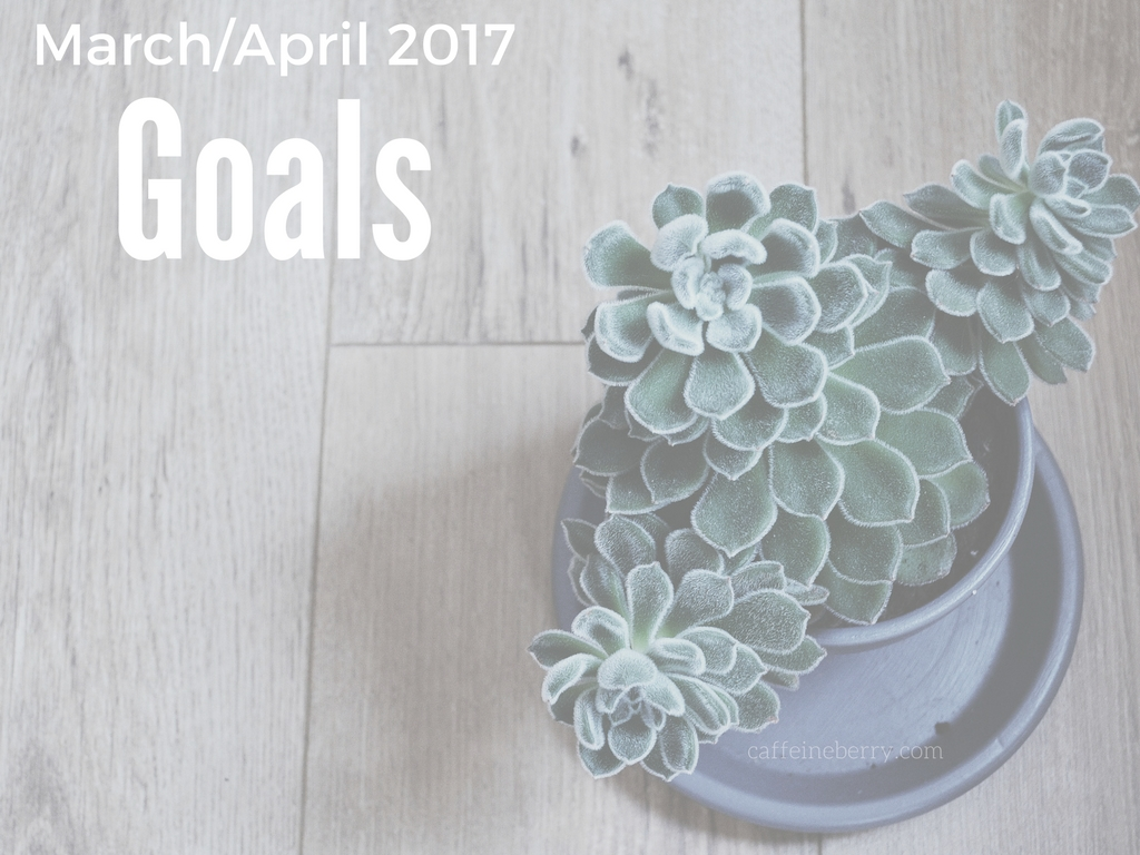 March (and April) Goals