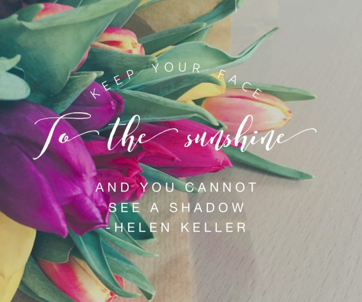 """Keep your face to the sunshine and you cannot see a shadow"" Helen Keller, quote, caffeineberry.com"