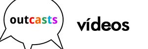 Projeto Outcasts: vídeos