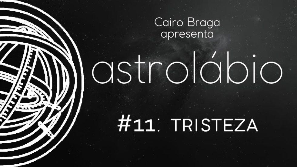 astrolábio #11: tristeza