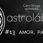 astrolábio #13: amor, parte 2