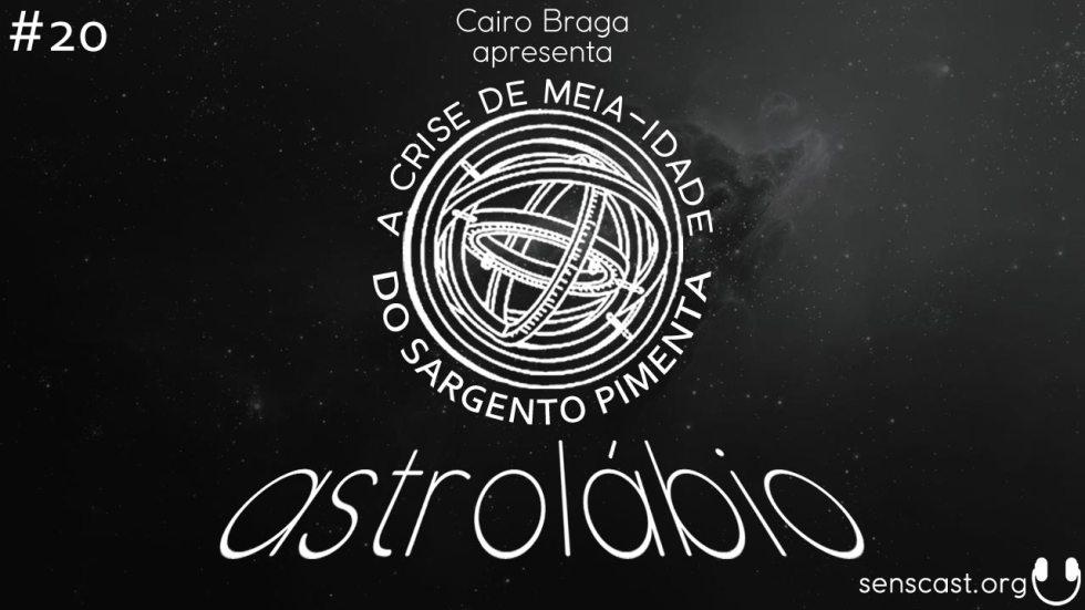 astrolábio #20: a crise de meia-idade do Sargento Pimenta