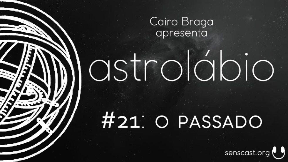 astrolábio #21: o passado