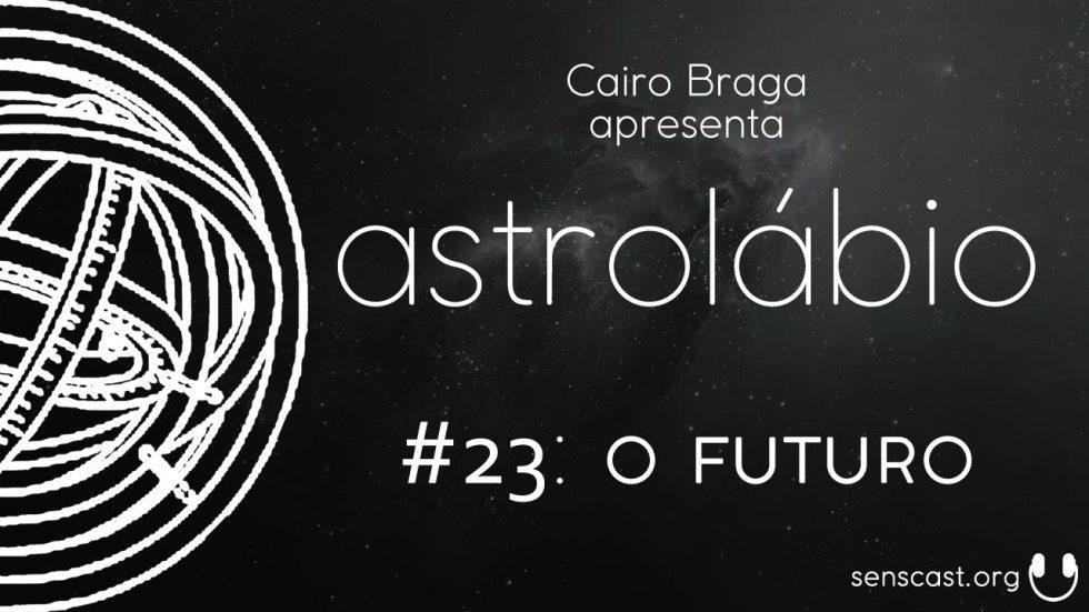astrolábio #23: o futuro