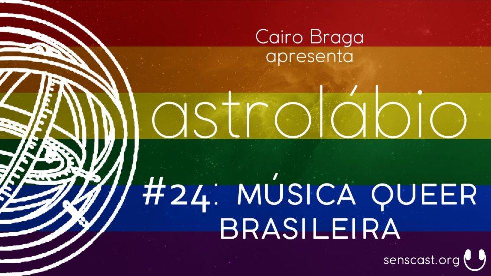 astrolábio #24: Música Queer Brasileira