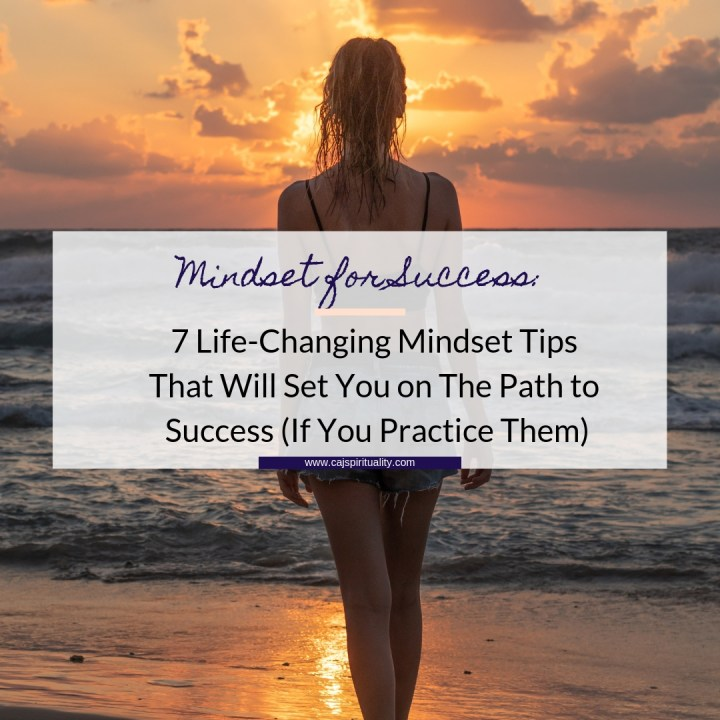 Mindset for Success: 7 Life-Changing Mindset Tips That Will Set You on The Path to Success (If You Practice Them)