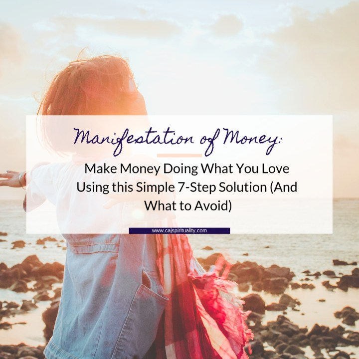 Manifestation of Money: Make Money Doing What You Love Using this Simple 7-Step Solution (And What to Avoid)