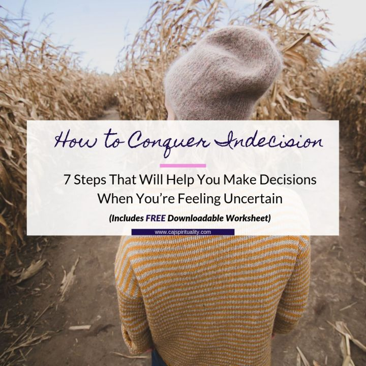 How to Conquer Indecision: 7 Steps That Will Help You Make Decisions When You're Feeling Uncertain (Includes FREE Downloadable Worksheet)