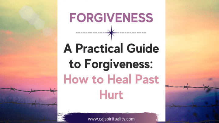 A Practical Guide to Forgiveness: How to Forgive and Heal Past Hurt