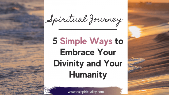 5 Simple Ways to Embrace Your Divinity and Your Humanity