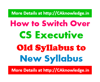 How to Switch Over CS Executive Old Syllabus to New Syllabus