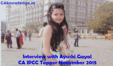 Interview with Ayushi Goyal - CA IPCC Topper Nov 2015