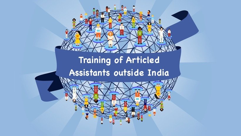 Revised Guidelines or Training of Articled Assistants outside India