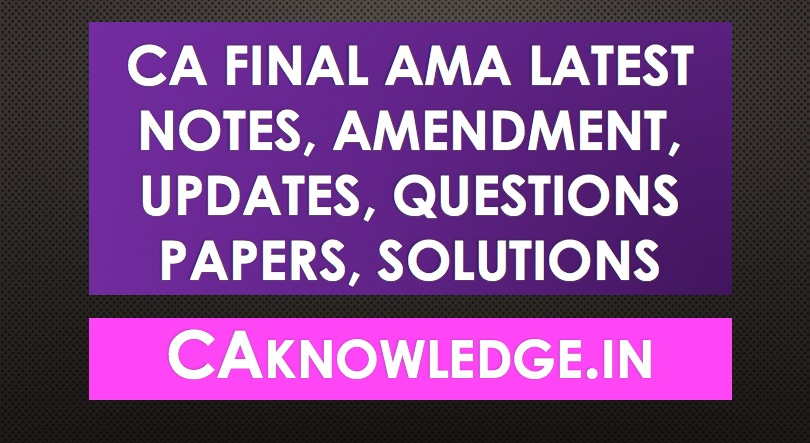 CA Final AMA Latest Notes, Amendment, Updates