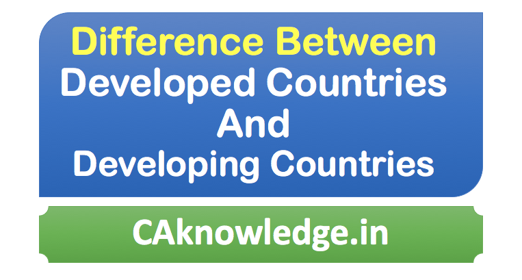 Difference between Developed & Developing Countries