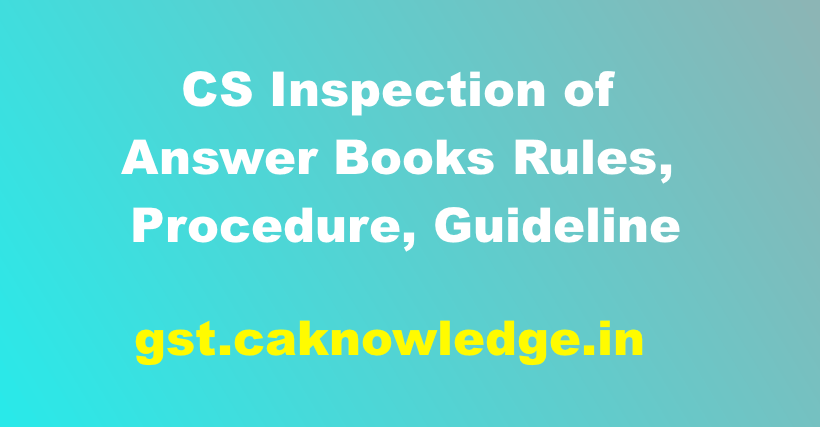 CS Inspection of Answer Books Rules