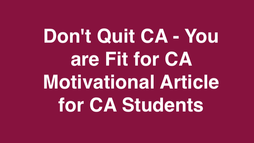 Don't Quit CA, You are Fit for CA