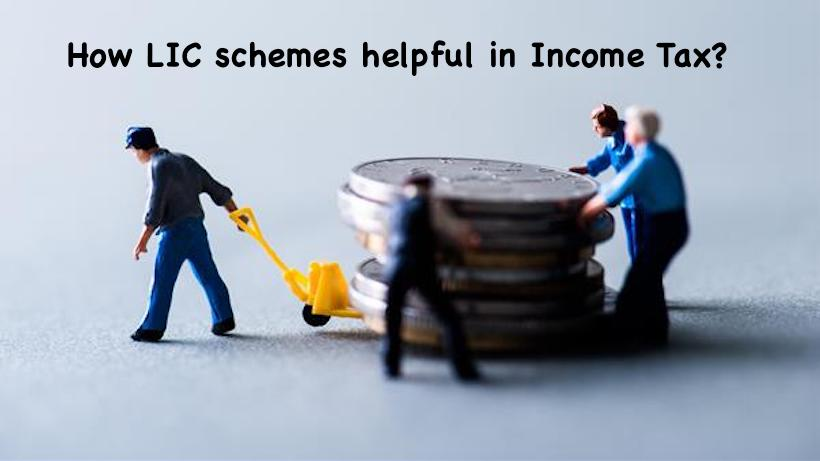 How LIC schemes helpful in Income Tax?