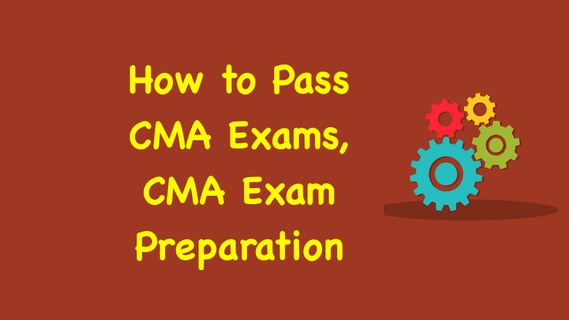 How to Pass CMA Exams, CMA Exam Preparation